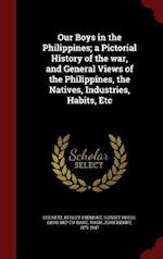 Our Boys in the Philippines; A Pictorial History of the War, and General Views of the Philippines, the Natives, Industries, Habits, Etc af John Henry Nash, Perley Fremont Rockett, Sunset Press Bkp Cu-Banc