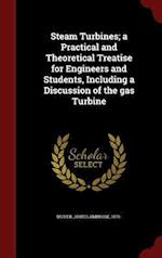 Steam Turbines; a Practical and Theoretical Treatise for Engineers and Students, Including a Discussion of the gas Turbine af James Ambrose Moyer