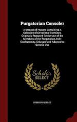 Purgatorian Consoler: A Manual of Prayers Containing A Selection of Devotional Exercises, Originally Prepared for the Use of the Members of the Purgat af Brixious Queloz