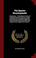 The Baptist Encyclopaedia: A Dictionary ... of the General History of the Baptist Denomination in all Lands; With Numerous Biographical Sketches of Di