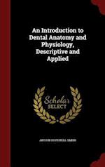 An Introduction to Dental Anatomy and Physiology, Descriptive and Applied af Arthur Hopewell-Smith