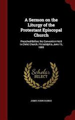 A Sermon on the Liturgy of the Protestant Episcopal Church: Preached Before the Convention Held in Christ-Church, Philadelphia, June 15, 1808