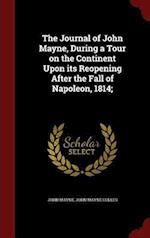The Journal of John Mayne, During a Tour on the Continent Upon Its Reopening After the Fall of Napoleon, 1814; af John Mayne, John Mayne Colles