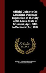 Official Guide to the Louisiana Purchase Exposition at the City of St. Louis, State of Missouri, April 30th to December 1st, 1904