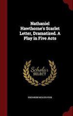Nathaniel Hawthorne's Scarlet Letter, Dramatized. A Play in Five Acts af Elizabeth Weller Peck