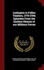 Lexington to Fallen Timbers, 1775-1794; Episodes From the Earliest History of our Military Forces af Howard H. Peckham, Randolph Greenfield Adams