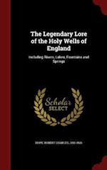 The Legendary Lore of the Holy Wells of England: Including Rivers, Lakes, Fountains and Springs af Robert Charles Hope