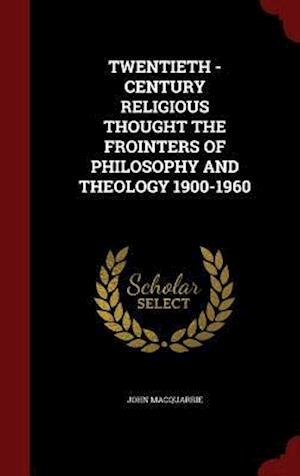 Bog hardback TWENTIETH - CENTURY RELIGIOUS THOUGHT THE FROINTERS OF PHILOSOPHY AND THEOLOGY 1900-1960 af John Macquarrie