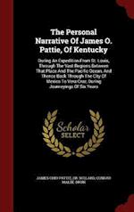 The Personal Narrative of James O. Pattie, of Kentucky af Conrad Malte-Brun, Dr Willard, James Ohio Pattie