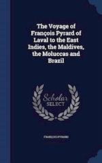 The Voyage of François Pyrard of Laval to the East Indies, the Maldives, the Moluccas and Brazil af Francois Pyrard