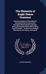 The Elements of Anglo-Saxon Grammar: With Copious Notes Illustrating the Structure Of the Saxon and the Formation Of the English Language : And a Gram