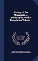 History of the University of Edinburgh From its Foundation Volume 1 af Andrew Dalzel, David Laing, Cosmo Innes