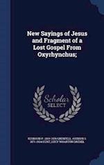 New Sayings of Jesus and Fragment of a Lost Gospel From Oxyrhynchus;