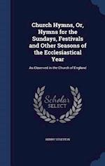 Church Hymns, Or, Hymns for the Sundays, Festivals and Other Seasons of the Ecclesiastical Year: As Observed in the Church of England af Henry Stretton