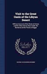 Visit to the Great Oasis of the Libyan Desert: With an Account of the Oasis of Amun, and the Other Oases Now Under the Dominion of the Pasha of Egypt af George Alexander Hoskins