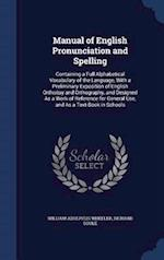 Manual of English Pronunciation and Spelling: Containing a Full Alphabetical Vocabulary of the Language, With a Preliminary Exposition of English Orth