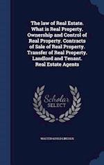 The Law of Real Estate. What Is Real Property. Ownership and Control of Real Property. Contracts of Sale of Real Property. Transfer of Real Property. af Walter Gould Lincoln
