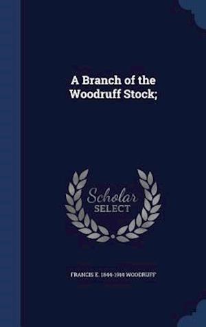 Bog, hardback A Branch of the Woodruff Stock; af Francis E. Woodruff