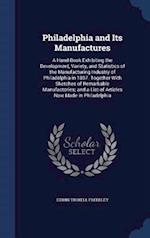 Philadelphia and Its Manufactures: A Hand-Book Exhibiting the Development, Variety, and Statistics of the Manufacturing Industry of Philadelphia in 18