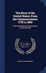 The Navy of the United States, From the Commencement, 1775 to 1853: With a Brief History of Each Vessel's Service and Fate af George Foster Emmons
