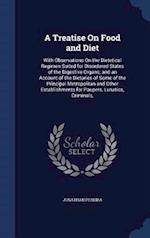 A Treatise On Food and Diet: With Observations On the Dietetical Regimen Suited for Disordered States of the Digestive Organs; and an Account of the D af Jonathan Pereira