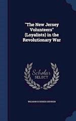 """""""The New Jersey Volunteers"""" (Loyalists) in the Revolutionary War"""