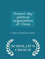 Present Day Political Organization of China - Scholar's Choice Edition af N. F. Kolesov, Edward Eugene Moran, I. S. Brunnert