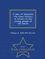 A pair of blankets; war-time history in letters to the young people of the South - War College Series