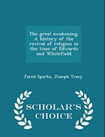 The great awakening. A history of the revival of religion in the time of Edwards and Whitefield - Scholar's Choice Edition