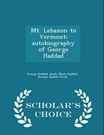 Mt. Lebanon to Vermont; Autobiography of George Haddad - Scholar's Choice Edition af Bernice Rachel Tuttle, Emily Marie Haddad, George Haddad