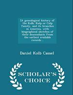 [A genealogical history of the Kolb, Kulp or Culp family, and its branches in America, with biographical sketches of their descendants from the earlie