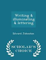 Writing & illuminating & lettering - Scholar's Choice Edition