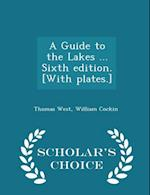 A Guide to the Lakes ... Sixth Edition. [With Plates.] - Scholar's Choice Edition af Thomas West