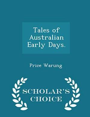 Tales of Australian Early Days. - Scholar's Choice Edition
