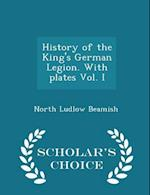 History of the King's German Legion. with Plates Vol. I - Scholar's Choice Edition af North Ludlow Beamish