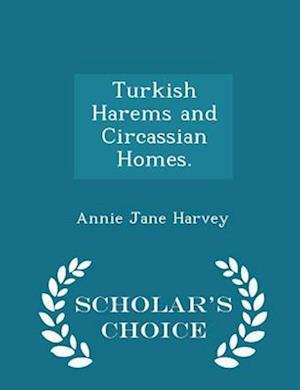 Turkish Harems and Circassian Homes. - Scholar's Choice Edition