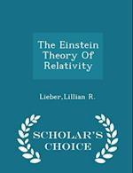 The Einstein Theory Of Relativity - Scholar's Choice Edition af Lillian R. Lieber