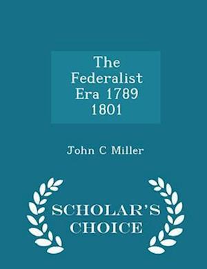 The Federalist Era 1789 1801 - Scholar's Choice Edition