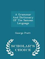 A Grammar And Dictionary Of The Samoan Language - Scholar's Choice Edition