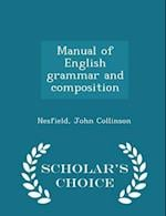 Manual of English Grammar and Composition - Scholar's Choice Edition af John Collinson Nesfield