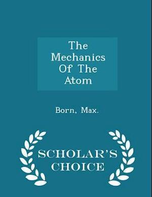 The Mechanics Of The Atom - Scholar's Choice Edition