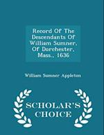 Record Of The Descendants Of William Sumner, Of Dorchester, Mass., 1636 - Scholar's Choice Edition