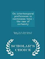 On intertemporal preferences in continuous time : the case of certainty - Scholar's Choice Edition af Chi-Fu Huang, David M Kreps