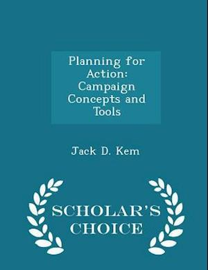 Planning for Action: Campaign Concepts and Tools - Scholar's Choice Edition