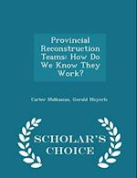 Provincial Reconstruction Teams: How Do We Know They Work? - Scholar's Choice Edition