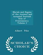Morals and Dogma of the Ancient and Accepted Scottish Rite of Freemasonry Volume 2 - Scholar's Choice Edition af Albert Pike