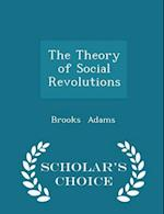 The Theory of Social Revolutions - Scholar's Choice Edition