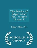 The Works of Edgar Allan Poe, Volume IX and X - Scholar's Choice Edition