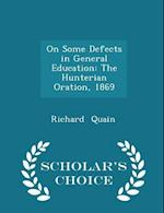 On Some Defects in General Education: The Hunterian Oration, 1869 - Scholar's Choice Edition