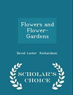 Flowers and Flower-Gardens - Scholar's Choice Edition af David Lester Richardson